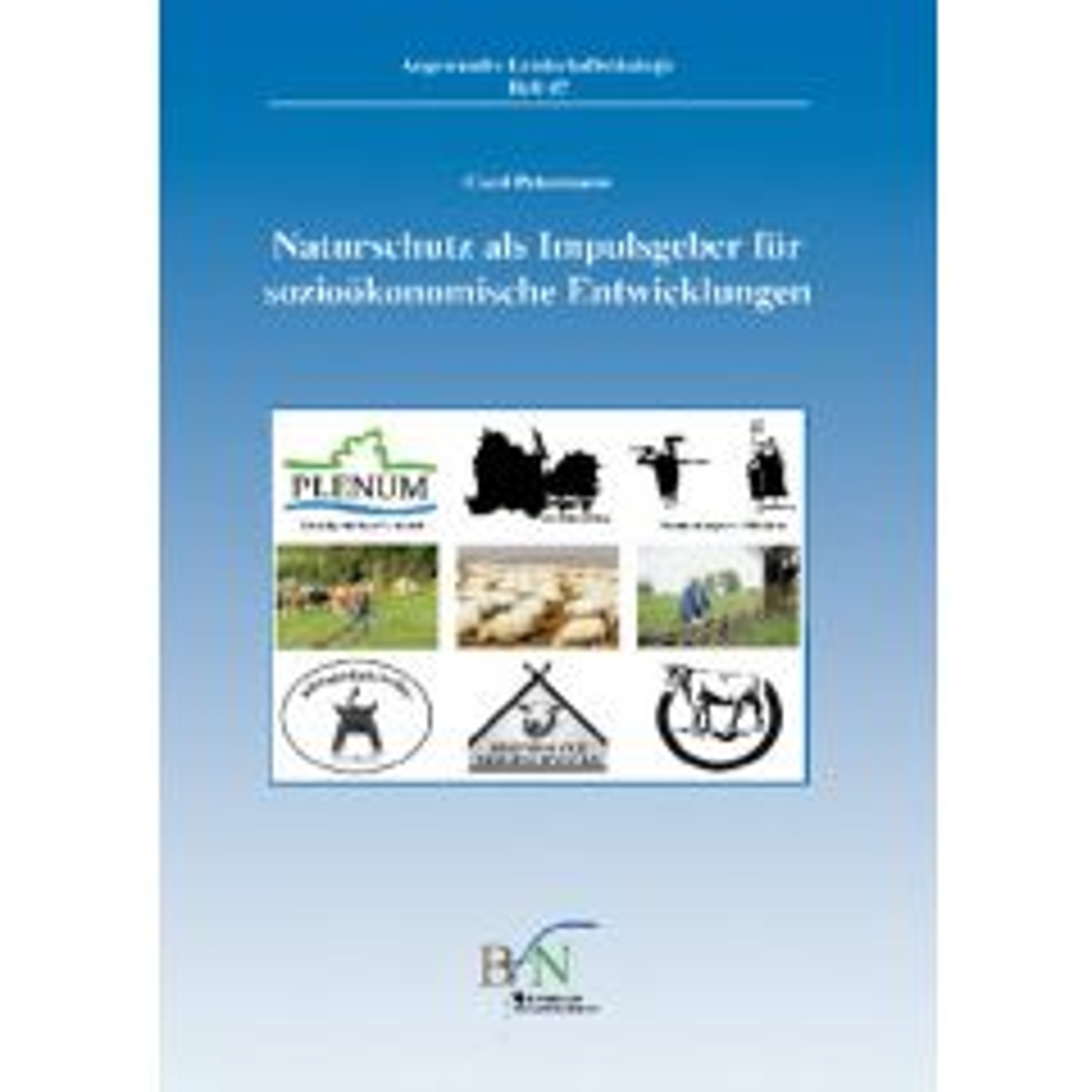 ALÖ Heft 47: Naturschutz als Impulsgeber für sozioökonomische Entwicklungen