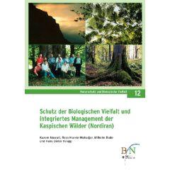 NaBiV Heft 12: Schutz der biologischen Vielfalt und integriertes Management der Kaspischen Wälder (Nordiran)