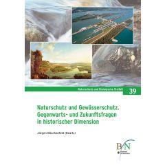 NaBiV Heft 39: Naturschutz und Gewässerschutz. Gegenwarts- und Zukunftsfragen in historischer Dimension.