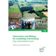 NaBiV Heft 74: Naturschutz und Bildung für nachhaltige Entwicklung. Fokus: Außerschulische Lernorte.