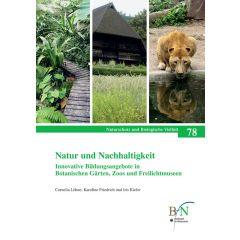 NaBiV Heft 78: Natur und Nachhaltigkeit. Innovative Bildungsangebote in Botanischen Gärten, Zoos und Freilichtmuseen.