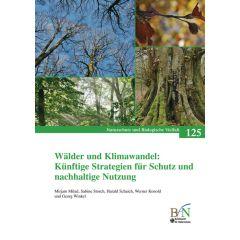 NaBiV Heft 125: Wälder und Klimawandel: Künftige Strategien für Schutz und nachhaltige Nutzung
