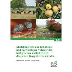 NaBiV Heft 126: Modellprojekte zur Erhaltung und nachhaltigen Nutzung der biologischen Vielfalt in den deutschen Biosphärenreservaten